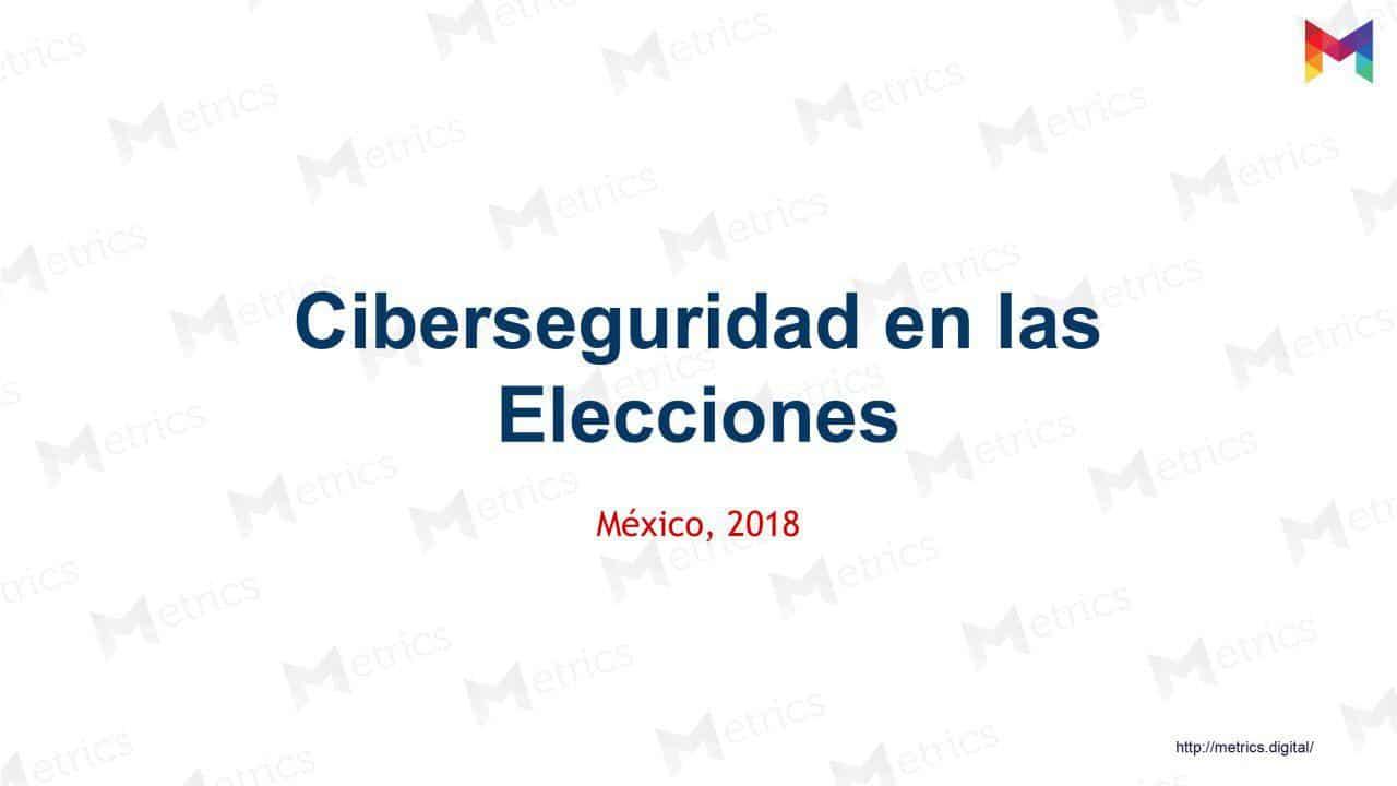 Metrics - Ciberseguridad, Elecciones 2018